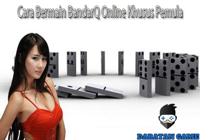 Cara Bermain BandarQ Online Khusus Pemula