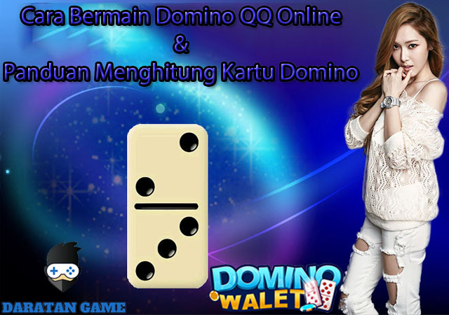 Cara Bermain Domino QQ Online & Panduan Menghitung Kartu Domino