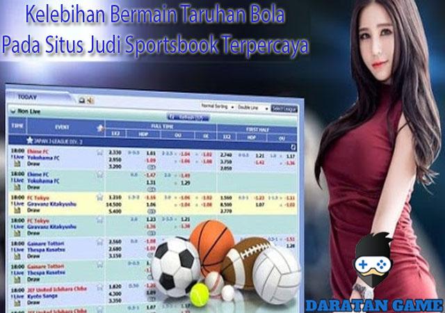 Kelebihan Bermain Taruhan Bola Pada Situs Judi Sportsbook Terpercaya
