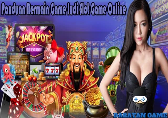 Panduan Bermain Judi Slot Game Online
