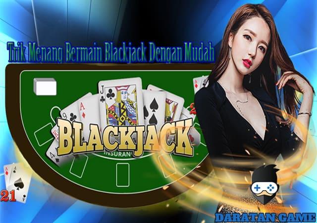Trik Menang Bermain Blackjack Dengan Mudah