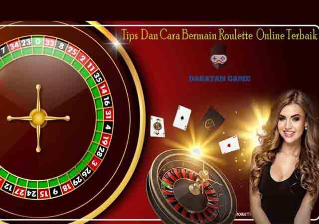 Tips dan Cara Bermain Roulette Online Terbaik